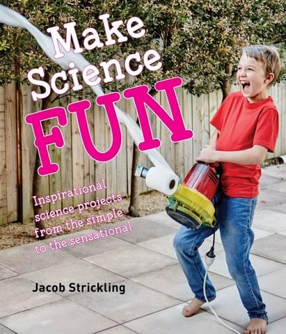 Image for Make Science Fun : Inspirational science projects from the simple to the sensational