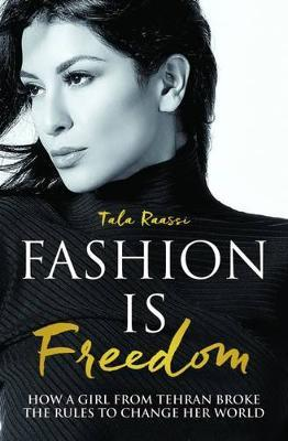 Image for Fashion is Freedom: How a girl from Tehran broke the rules to change her world