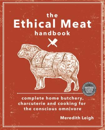 Image for The Ethical Meat Handbook: Complete Home Butchery, Charcuterie and Cooking for the Conscious Omnivore