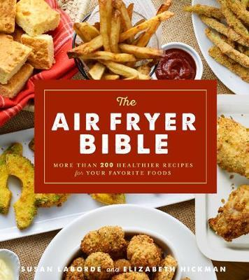 Image for The Air Fryer Bible : More Than 200 Healthier Recipes for Favorite Dishes and Special Treats