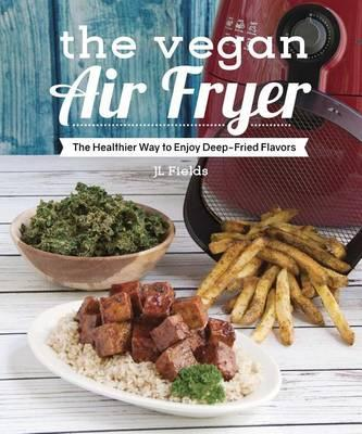 Image for The Vegan Air Fryer: The Healthier Way to Enjoy Deep-Fried Flavors