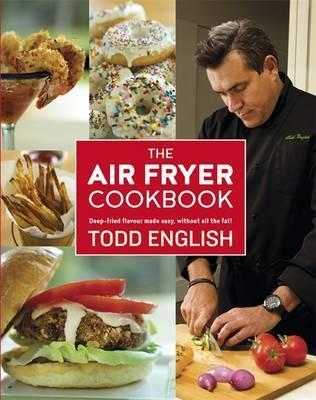 Image for The Air Fryer Cookbook : Deep-Fried Flavour Made Easy, Without All the Fat!