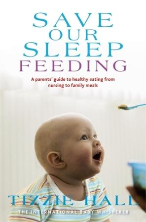 Image for Save Our Sleep Feeding : A Parents' Guide to healthy eating  from nursing to family meals